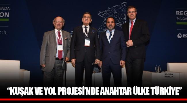 """""""KUŞAK VE YOL PROJESİ'NDE ANAHTAR ÜLKE TÜRKİYE"""""""