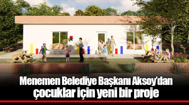 Menemen Belediye Başkanı Aksoy'dan çocuklar için yeni bir proje