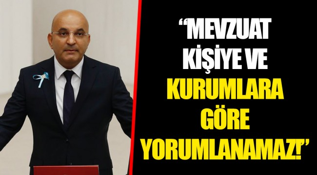 """""""MEVZUAT KİŞİYE VE KURUMLARA GÖRE YORUMLANAMAZ!"""""""
