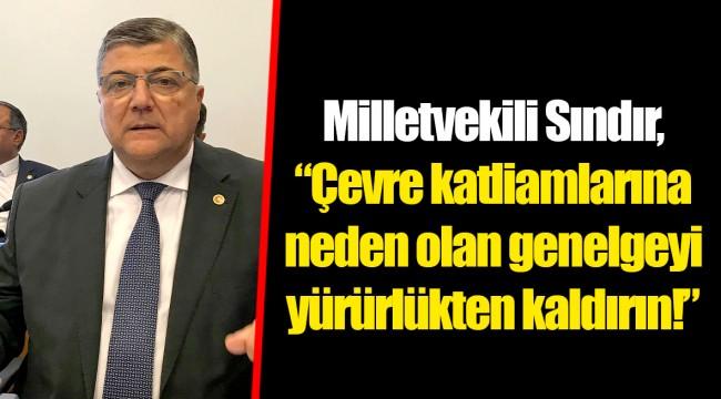"""Milletvekili Sındır, """"çevre katliamlarına neden olan genelgeyi yürürlükten kaldırın!"""""""