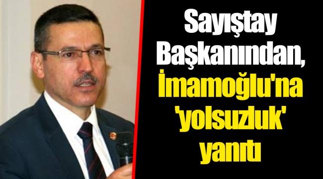 Sayıştay Başkanından, İmamoğlu'na 'yolsuzluk' yanıtı