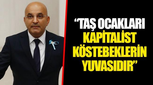 """""""TAŞ OCAKLARI KAPİTALİST KÖSTEBEKLERİN YUVASIDIR"""""""