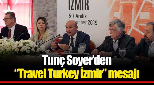 "Tunç Soyer'den ""Travel Turkey İzmir"" mesajı"