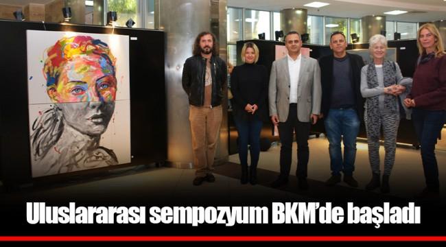 Uluslararası sempozyum BKM'de başladı