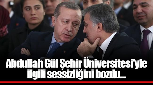Abdullah Gül Şehir Üniversitesi'yle ilgili sessizliğini bozdu...