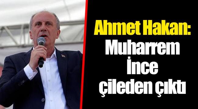 Ahmet Hakan: Muharrem İnce çileden çıktı