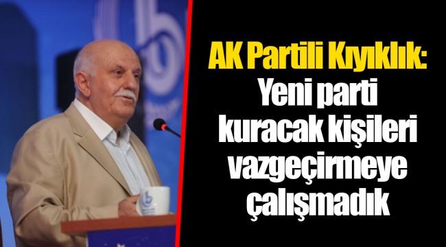 AK Partili Kıyıklık: Yeni parti kuracak kişileri vazgeçirmeye çalışmadık