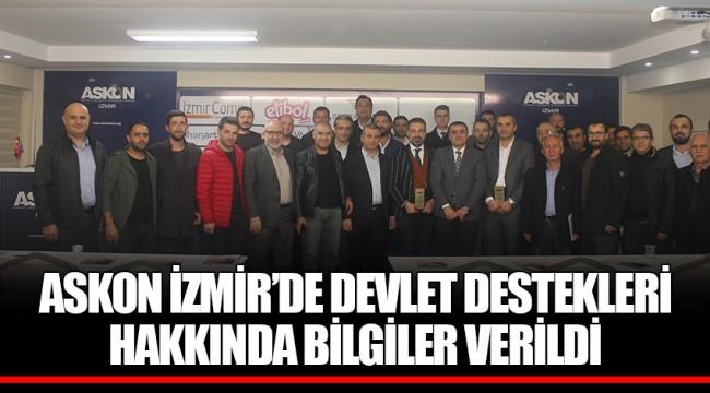 ASKON İZMİR'DE DEVLET DESTEKLERİ HAKKINDA BİLGİLER VERİLDİ