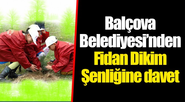 Balçova Belediyesi'nden Fidan Dikim Şenliğine davet