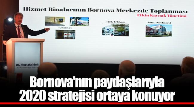 Bornova'nın paydaşlarıyla  2020 stratejisi ortaya konuyor