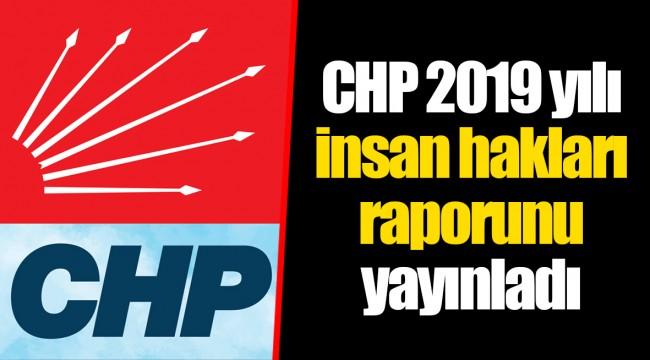 CHP 2019 yılı insan hakları raporunu yayınladı