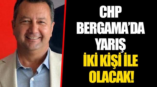CHP BERGAMA'DA YARIŞ İKİ KİŞİ İLE OLACAK!