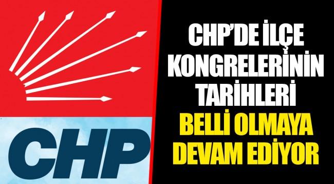 CHP'DE İLÇE KONGRELERİNİN TARİHLERİ BELLİ OLMAYA DEVAM EDİYOR