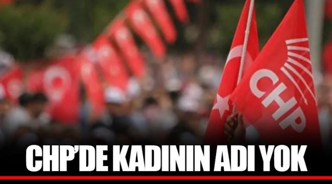 CHP'DE KADININ ADI YOK