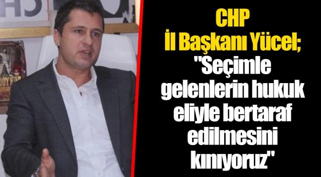 CHP İl Başkanı Yücel;