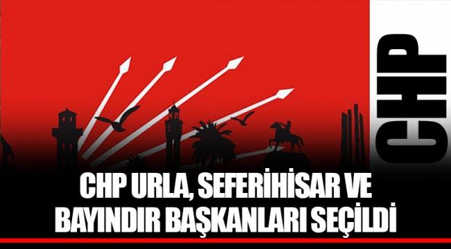 CHP URLA, SEFERİHİSAR VE BAYINDIR BAŞKANLARI SEÇİLDİ