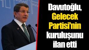 Davutoğlu, Gelecek Partisi'nin kuruluşunu ilan etti