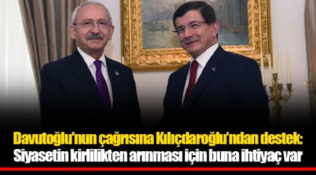 Davutoğlu'nun çağrısına Kılıçdaroğlu'ndan destek: Siyasetin kirlilikten arınması için buna ihtiyaç var