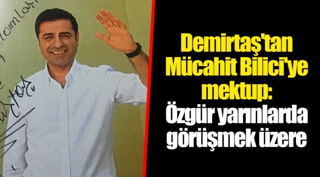 Demirtaş'tan Mücahit Bilici'ye mektup: Özgür yarınlarda görüşmek üzere