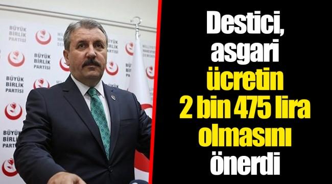 Destici, asgari ücretin 2 bin 475 lira olmasını önerdi