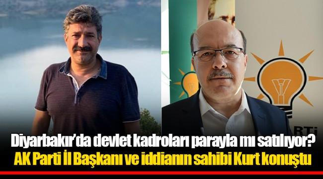 Diyarbakır'da devlet kadroları parayla mı satılıyor? AK Parti İl Başkanı ve iddianın sahibi Kurt konuştu