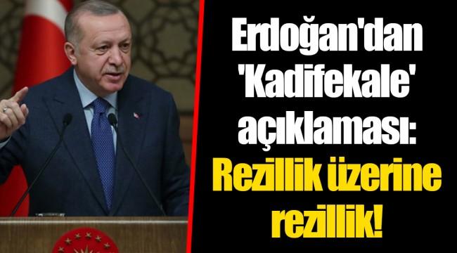 Erdoğan'dan 'Kadifekale' açıklaması: Rezillik üzerine rezillik!