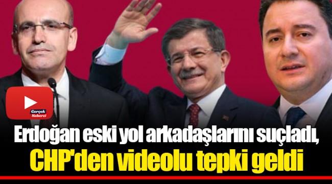 Erdoğan eski yol arkadaşlarını suçladı, CHP'den videolu tepki geldi