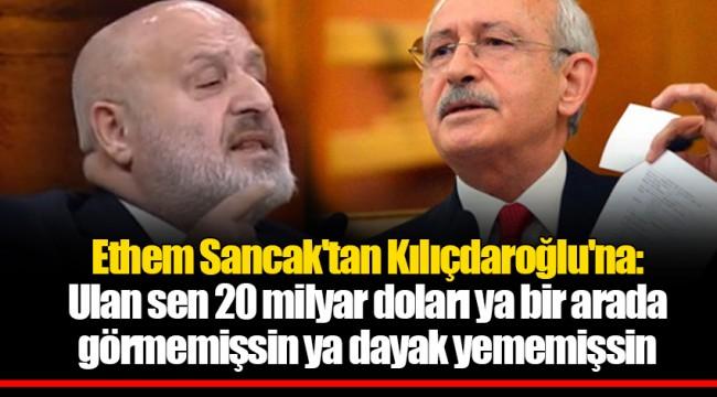 Ethem Sancak'tan Kılıçdaroğlu'na: Ulan sen 20 milyar doları ya bir arada görmemişsin ya dayak yememişsin