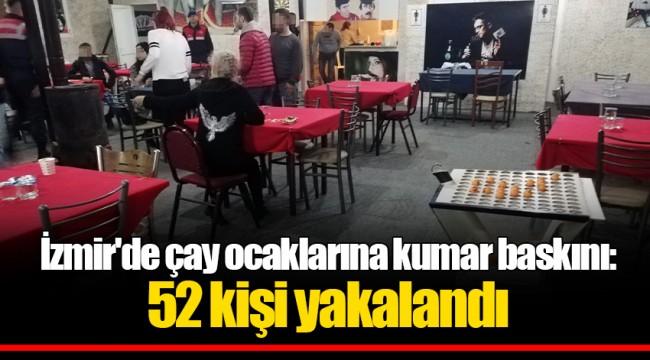 İzmir'de çay ocaklarına kumar baskını: 52 kişi yakalandı