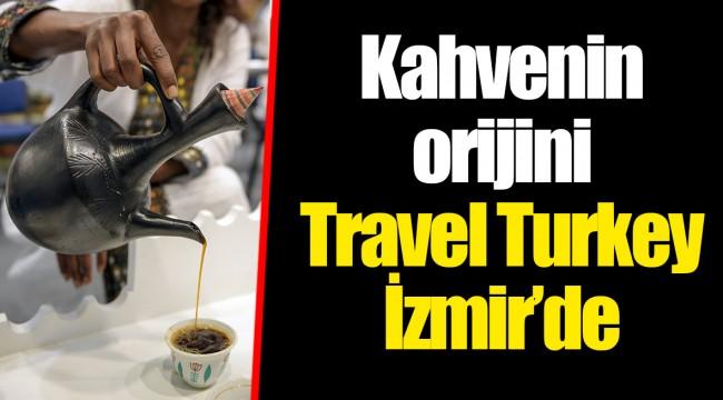Kahvenin orijini Travel Turkey İzmir'de