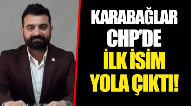 KARABAĞLAR CHP'DE İLK İSİM YOLA ÇIKTI!