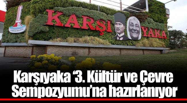 Karşıyaka '3. Kültür ve Çevre Sempozyumu'na hazırlanıyor