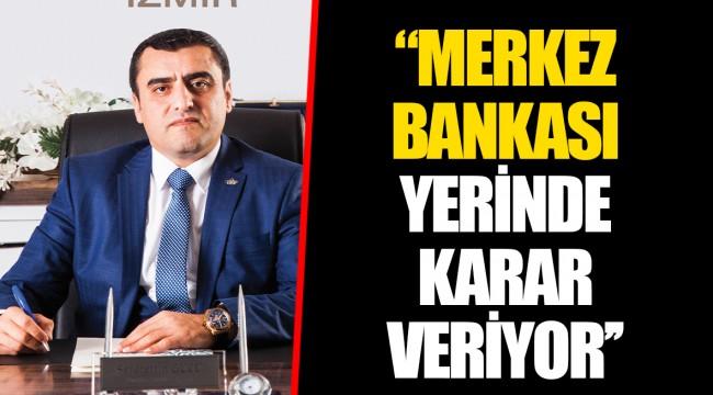 ''MERKEZ BANKASI YERİNDE KARAR VERİYOR''