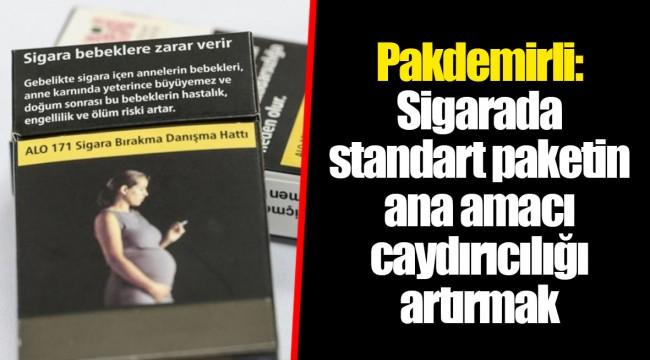 Pakdemirli: Sigarada standart paketin ana amacı caydırıcılığı artırmak