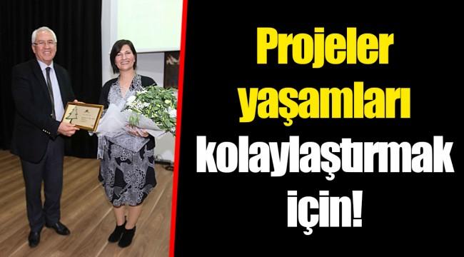 Projeler yaşamları kolaylaştırmak için!