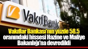 Resmi Gazete'de yayımlandı! Vakıflar Bankası'nın hisseleri bakanlığa devredildi