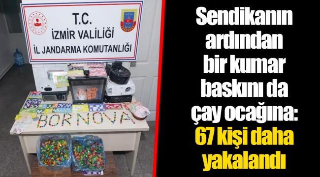 Sendikanın ardından bir kumar baskını da çay ocağına: 67 kişi daha yakalandı