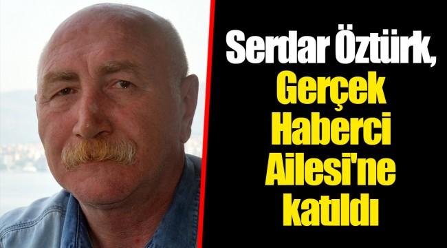 Serdar Öztürk, Gerçek Haberci Ailesi'ne katıldı