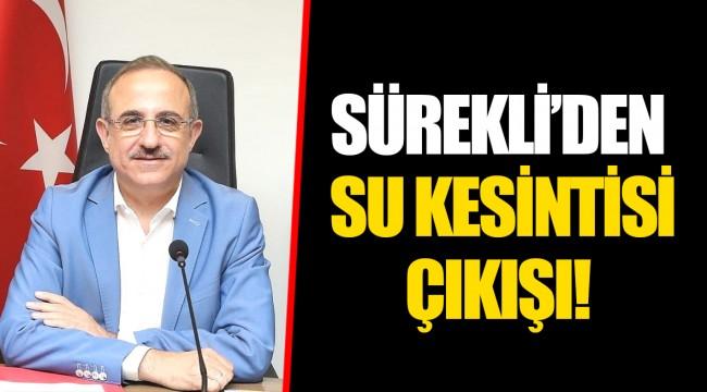 SÜREKLİ'DEN SU KESİNTİSİ ÇIKIŞI!