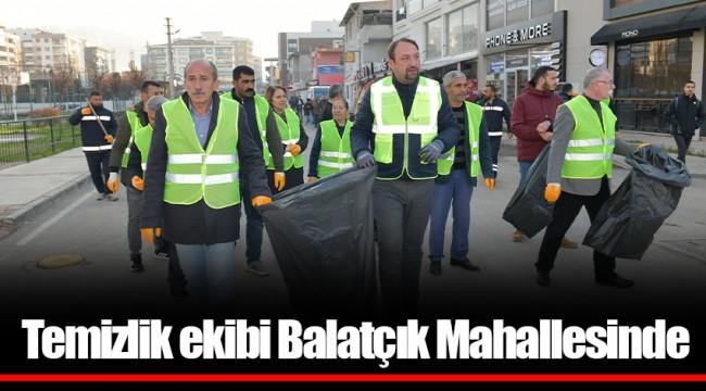 Temizlik ekibi Balatçık Mahallesinde