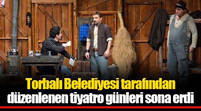 Torbalı Belediyesi tarafından düzenlenen tiyatro günleri sona erdi
