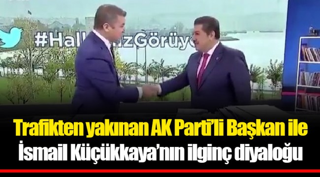 Trafikten yakınan AK Parti'li Başkan ile İsmail Küçükkaya'nın ilginç diyaloğu