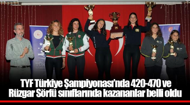 TYF Türkiye Şampiyonası'nda 420-470 ve Rüzgar Sörfü sınıflarında kazananlar belli oldu