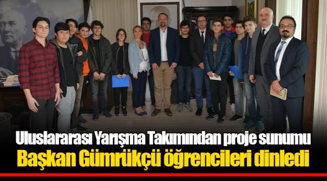 Uluslararası Yarışma Takımından proje sunumu Başkan Gümrükçü öğrencileri dinledi