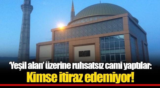 'Yeşil alan' üzerine ruhsatsız cami yaptılar: Kimse itiraz edemiyor!