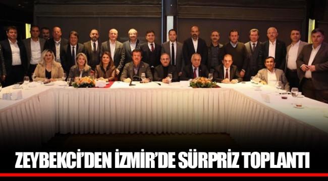 ZEYBEKCİ'DEN İZMİR'DE SÜRPRİZ TOPLANTI