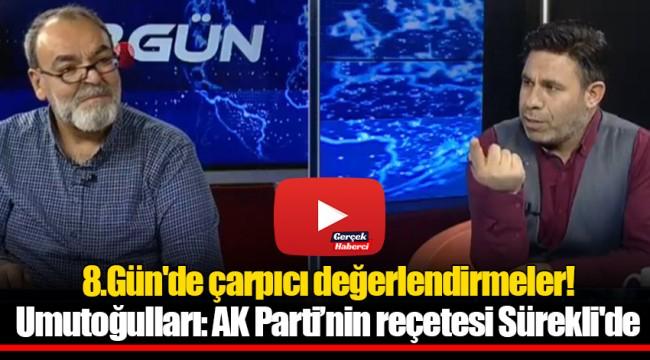8.Gün'de çarpıcı değerlendirmeler! Umutoğulları: AK Parti'nin reçetesi Sürekli'de
