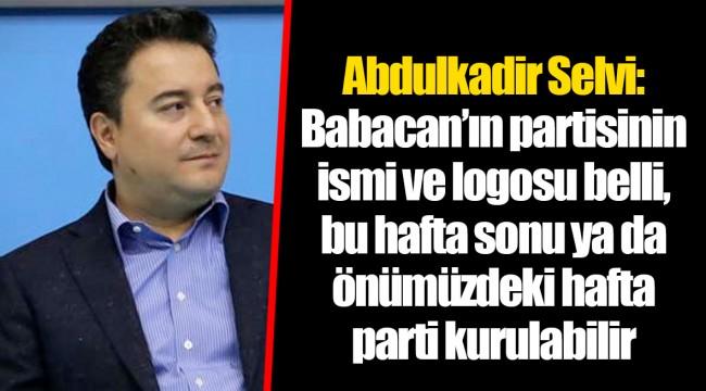 Abdulkadir Selvi: Babacan'ın partisinin ismi ve logosu belli, bu hafta sonu ya da önümüzdeki hafta parti kurulabilir