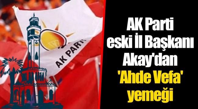 AK Parti eski İl Başkanı Akay'dan 'Ahde Vefa' yemeği