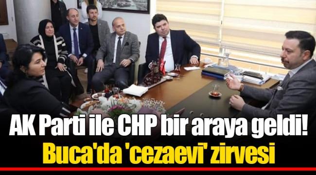 AK Parti ile CHP bir araya geldi! Buca'da 'cezaevi' zirvesi